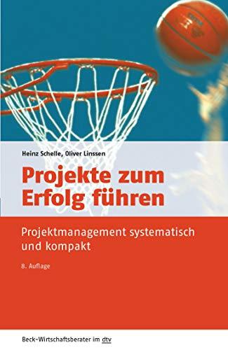 Projekte zum Erfolg führen: Projektmanagement systematisch und kompakt (Beck-Wirtschaftsberater im dtv)