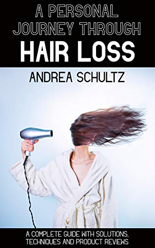 A Personal Journey Through Hair Loss : A Complete Guide with Solutions, Techniques and Product Reviews