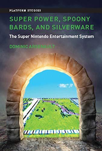 Super Power, Spoony Bards, and Silverware: The Super Nintendo Entertainment System (Platform Studies) (English Edition)