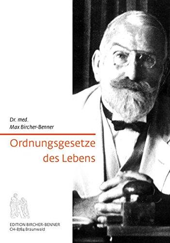 Ordnungsgesetze des Lebens: Dr. med. Max Bircher-Benner: Bircher-Benners Werk und seine Sendung sind heute aktueller und dringlicher als vor 50 ... Forscher jedoch haben es schon damals erkannt