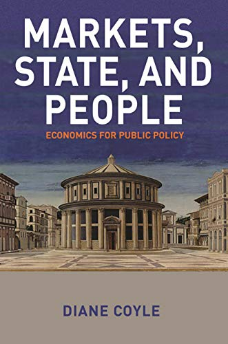 Coyle, D: Markets, State, and People: Economics for Public Policy