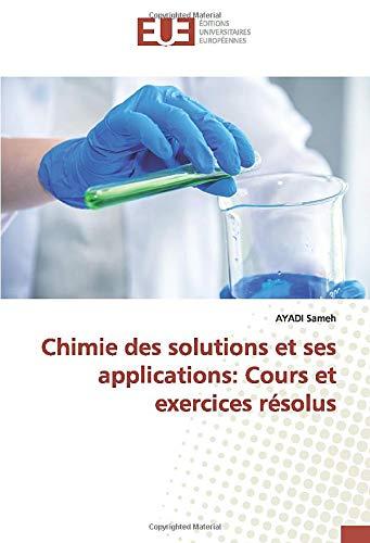 Chimie des solutions et ses applications: Cours et exercices résolus (OMN.UNIV.EUROP.)