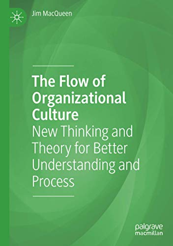The Flow of Organizational Culture: New Thinking and Theory for Better Understanding and Process
