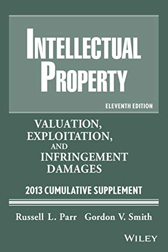 Intellectual Property: Valuation, Exploitation, and Infringement Damages 2013 Cumulative Supplement