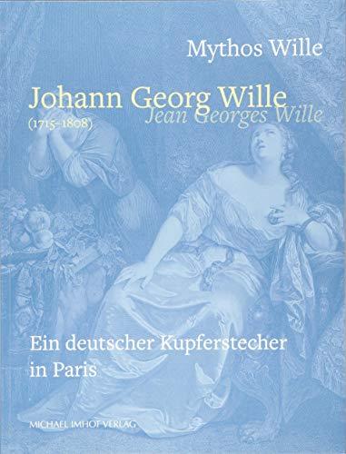 Mythos Wille - Johann Georg Wille (1715-1808) / Jean Georges Wille: Ein deutscher Kupferstecher in Paris