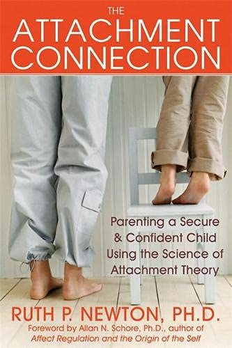 The Attachment Connection Parenting A Secure And Confident Child Using The Science Of Attachment Theory