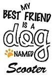 My Best Friend Is A Dog Named Scooter: Best and Great Gift for Dogs Lovers Owners | Funny Dog Lover Gift Journal Notebook | Perfect For Someone Who Owns a Cute Dog Named Scooter