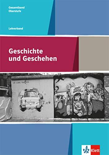 Geschichte und Geschehen Gesamtband. Allgemeine Ausgabe Gymnasium: Lehrerband Klasse 11-13 (Geschichte und Geschehen Oberstufe)