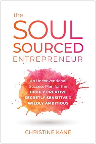 The Soul Sourced Entrepreneur An Unconventional Success Plan for the Highly Creative Secretly product image