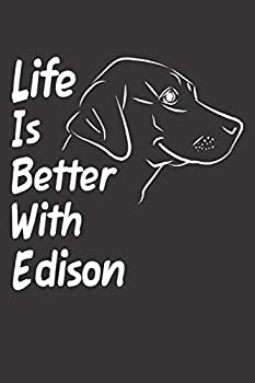 Life Is Better With Edison  Blank Dotted Male Dog Name Personalized & Customized Labrador Notebook Journal for Women Men & Kids Chocolate Yellow & .. & Christmas Gift for Dog Lover & Owner.