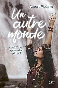 Un autre monde. Journal d'une exploratrice spirituelle par Aurore Widmer