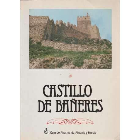CASTILLO DE BAÑERES. Su restauración, su historia, sus museos, sus actos festeros, testimonios y añoranzas... SIMBOLO DEL PUEBLO.