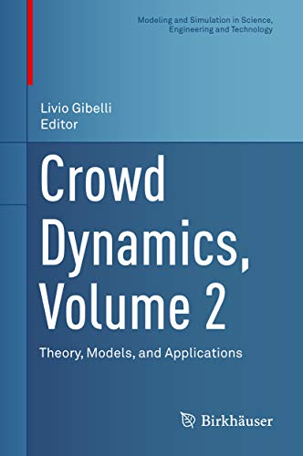 Crowd Dynamics, Volume 2: Theory, Models, and Applications (Modeling and Simulation in Science, Engineering and Technology) (English Edition)