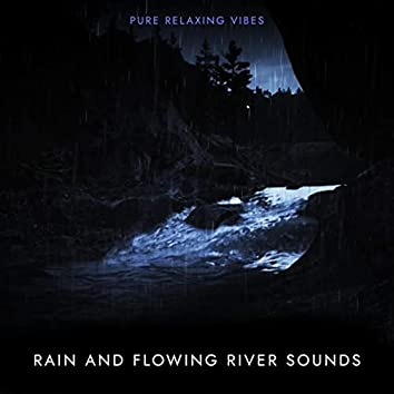 Rain and Flowing River Sounds