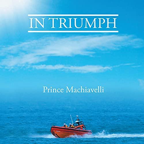 In Triumph Audiobook By Prince Machiavelli cover art