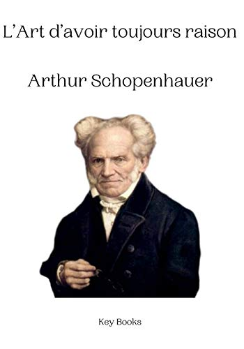 L'Art d'avoir toujours raison Arthur Schopenhauer