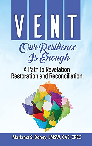 VENT: Our Resilience Is Enough: A Path to Revelation, Restoration, and Reconciliation (English Edition)
