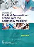 MANUAL OF PRACTICAL EXAMINATION IN CRITICAL CARE AND EMERGENCY MEDICINE (PB 2019)