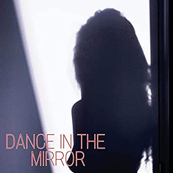 Dance In The Mirror