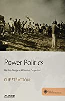 Power Politics: Carbon Energy in Historical Perspective (Roots of Contemporary Issues)