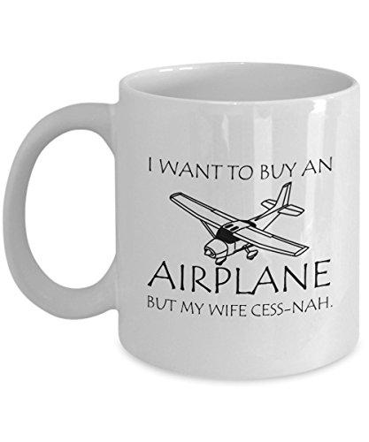Cessna Taza Blanca – I Want To Buy An Airplane But My Wife Cess-nah. - Regalo para piloto o amante del avión – Cerámica 11 oz, 15 oz