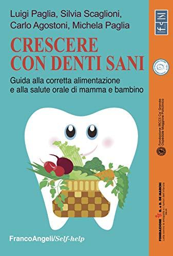 Crescere con denti sani. Guida alla corretta alimentazione e alla salute orale di mamma e bambino