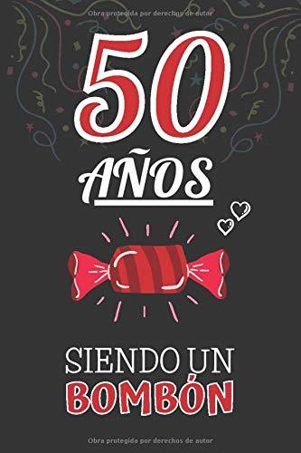 50 Años Siendo un BOMBÓN: Regalo de 50 Cumpleaños para Hombre y Mujer ~ Regalo 50 años Original Divertido y Especial para los Cincuenta ~ Cuaderno de Notas