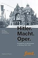 Hitler. Macht. Oper: Propaganda und Musiktheater in Nuernberg 1920-1950