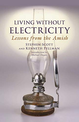 Living Without Electricity: Lessons from the Amish (People's Place Book, 9) by [Stephen Scott, Kenneth Pellman, Michael Degan]