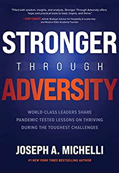 Stronger Through Adversity: World-Class Leaders Share Pandemic-Tested Lessons on Thriving During the Toughest Challenges by [Joseph A. Michelli]
