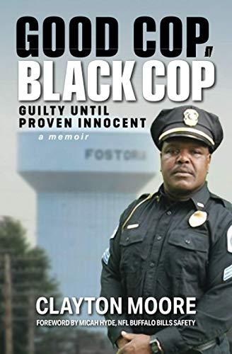 Good Cop, Black Cop: Guilty Until Proven Innocent (A Memoir)