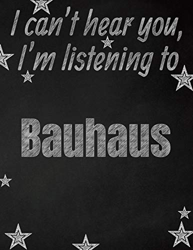 I can't hear you, I'm listening to Bauhaus creative writing lined notebook: Promoting band fandom...