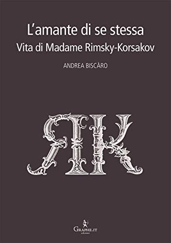 L'amante di se stessa. Vita di Madame Rimsky-Korsakov