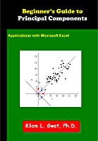 Beginner's Guide to Principal Components: Applications with Microsoft Excel Front Cover