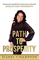 Path to Prosperity: Discovering Biblical Secrets to Build Wealth and Prosperity
