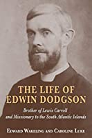 The Life of Edwin Dodgson: Brother of Lewis Carroll and Missionary to the South Atlantic Islands