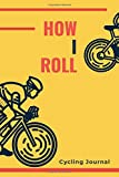 How I Roll - Cycling Journal: A5 Bicycling Training Journal   Bike Cyclist's Training Travel Journal for Competitive Cyclists, Bicyclists, Men and Women