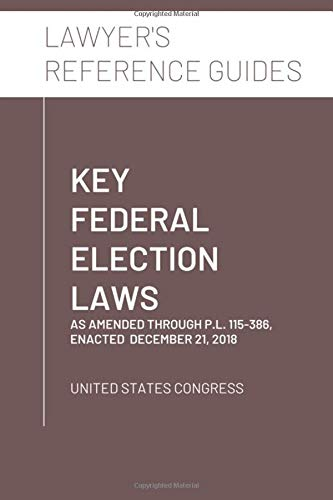 Compare Textbook Prices for Key Federal Election Laws: as amended through P.L. 115-386, enacted December 21, 2018 Lawyer's Reference Guides  ISBN 9781651571439 by United States Congress