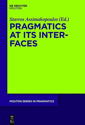 Pragmatics at Its Interfaces (Mouton Series in Pragmatics [Msp]) (Mouton Pragmatics [msp], 17)