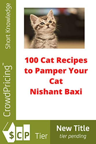 100 Cat Recipes to Pamper Your Cat by [NISHANT BAXI]