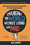 Changing the World Without Losing Your Mind, Revised Edition: Leadership Lessons from Three Decades of Social Entrepreneurship