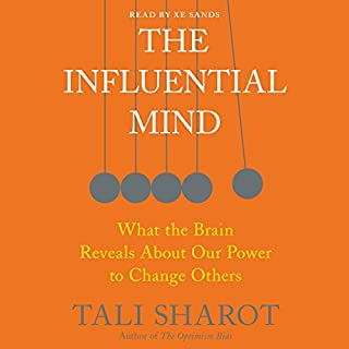 The Influential Mind     What the Brain Reveals About Our Power to Change Others              Written by:                                                                                                                                 Tali Sharot                               Narrated by:                                                                                                                                 Xe Sands                      Length: 5 hrs and 24 mins     9 ratings     Overall 4.0