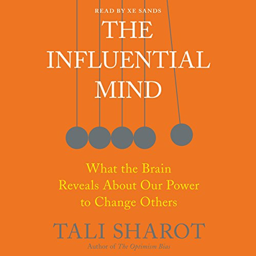 The Influential Mind     What the Brain Reveals About Our Power to Change Others              By:                                                                                                                                 Tali Sharot                               Narrated by:                                                                                                                                 Xe Sands                      Length: 5 hrs and 24 mins     220 ratings     Overall 4.4