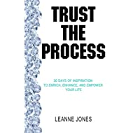 Trust the Process: 30 Days of Inspiration to Enrich, Enhance and Empower Your Life