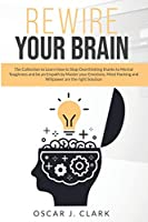 Rewire your Brain: The Collection to Learn How to Stop Overthinking thanks to Mental Toughness and be an Empath by Master your emotions. Mind Hacking and Willpower are the right Solution.