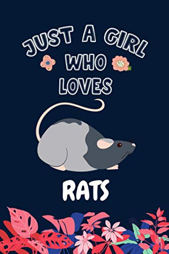 Just A Girl Who Loves Rats: Funny Gift Ideas for Rats Lovers; Blank Lined with Flower Journal for Girls / Rats Notebook for Women. Birthday Gifts Notebook for Rat Lover.