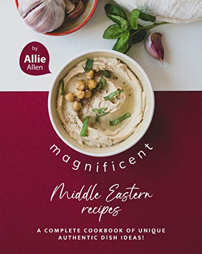 Magnificent Middle Eastern Recipes: A Complete Cookbook of Unique Authentic Dish Ideas! (English Edition)