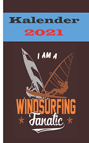 Kalender 2021 - Windsurfing Fanatic: Kalender für das Jahr 2021 | Wochenplaner mit Motiv Urlaub | inklusive Jahreskalender 2020-2022 | Wochenplaner | ... für Surf-Freunde | Geschenkidee für Surfer