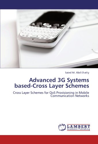 Advanced 3G Systems based-Cross Layer Schemes: Cross Layer Schemes for QoS Provisioning in Mobile Communication Networks