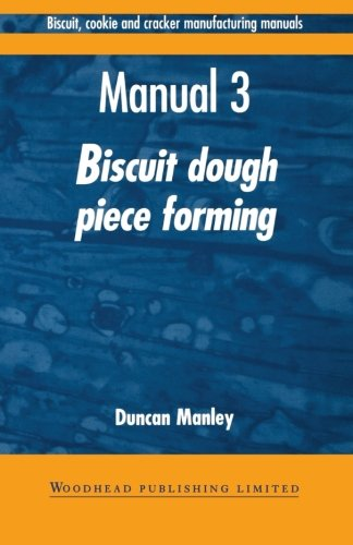 Biscuit, Cookie and Cracker Manufacturing Manuals: Manual 3: Biscuit Dough Piece Forming:...